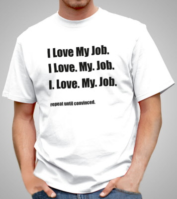 find a job you love t shirt Find great deals on ebay for t shirt lot in t-shirts and men's clothing shop with confidence.