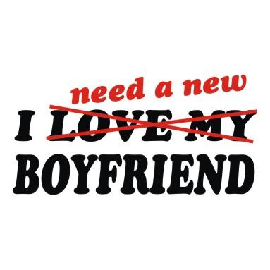 Need a new boyfriend